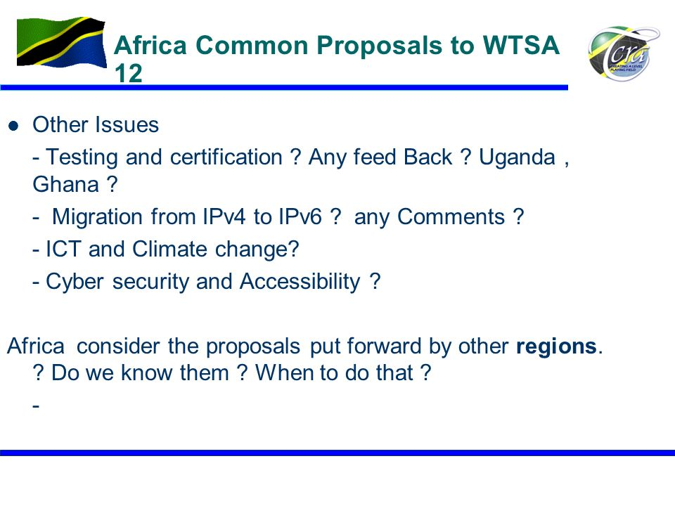 22 Africa Common Proposals to WTSA 12 Other Issues - Testing and certification ? Any feed Back ? Uganda, Ghana ? - Migration from IPv4 to IPv6 ? any C