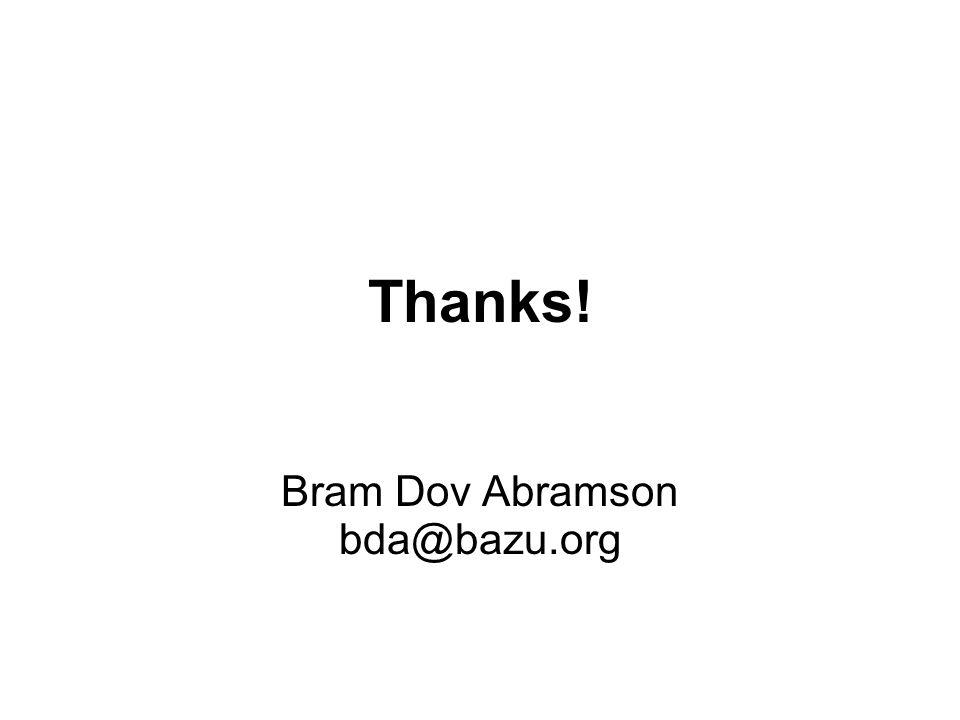 Thanks! Bram Dov Abramson bda@bazu.org