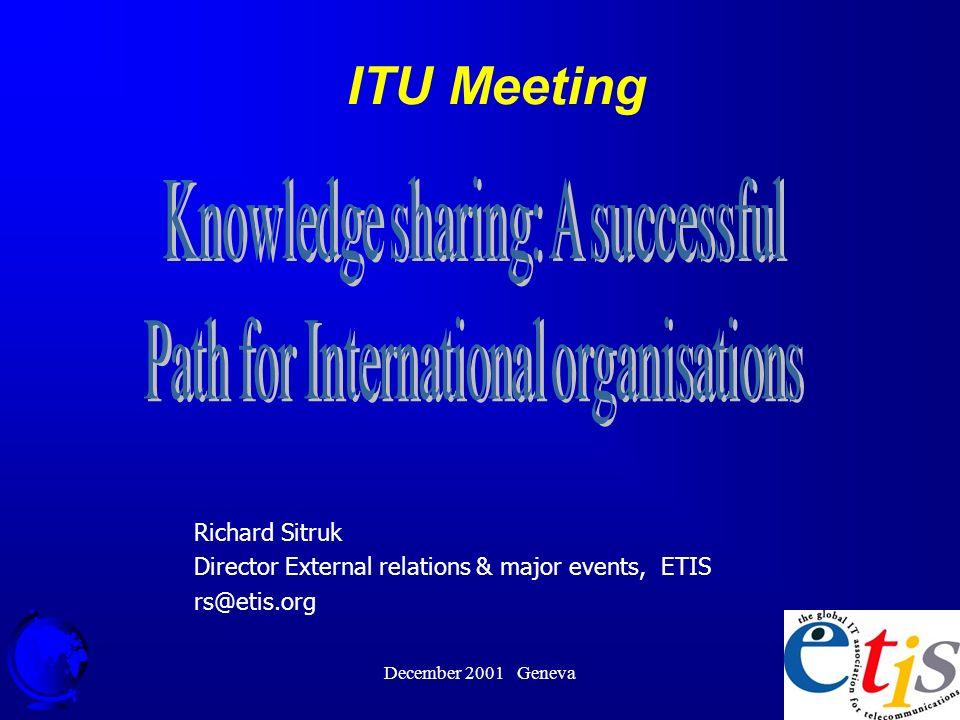 December 2001 Geneva 1 ITU Meeting Richard Sitruk Director External relations & major events, ETIS rs@etis.org