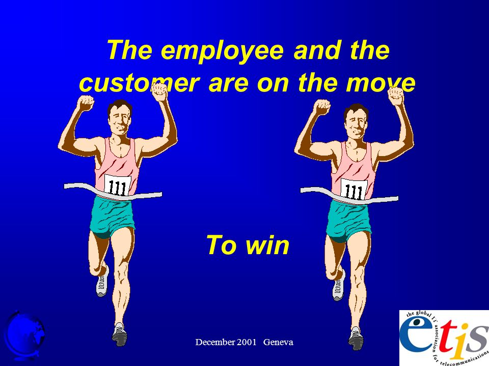 December 2001 Geneva 34 The employee and the customer are on the move To win