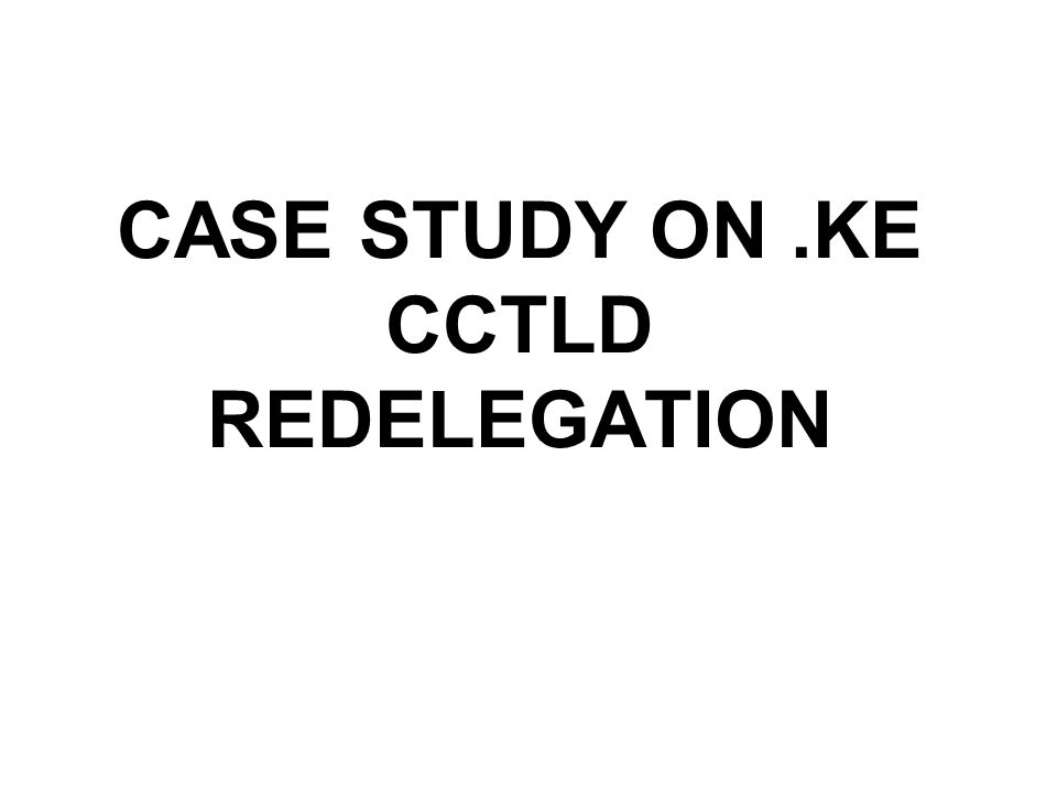 CASE STUDY ON.KE CCTLD REDELEGATION