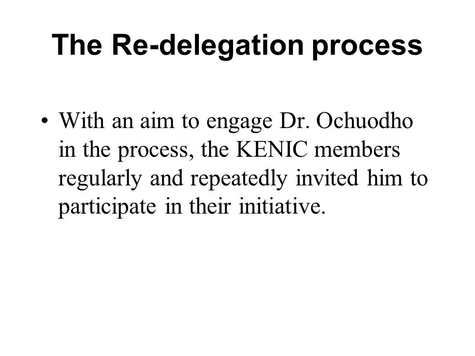 The Re-delegation process With an aim to engage Dr. Ochuodho in the process, the KENIC members regularly and repeatedly invited him to participate in
