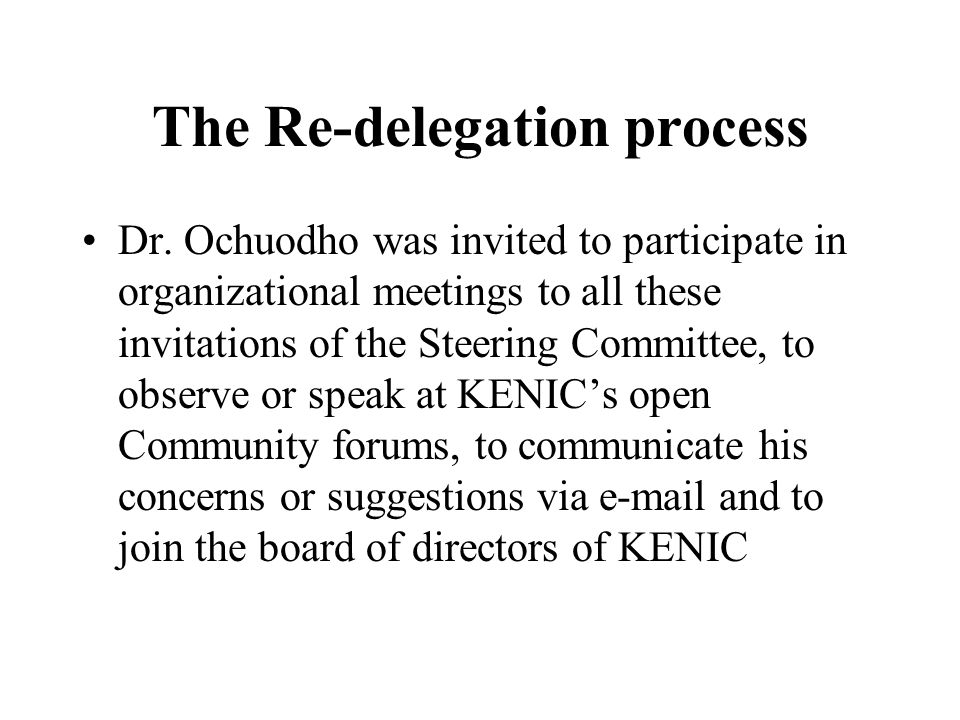 The Re-delegation process Dr. Ochuodho was invited to participate in organizational meetings to all these invitations of the Steering Committee, to ob