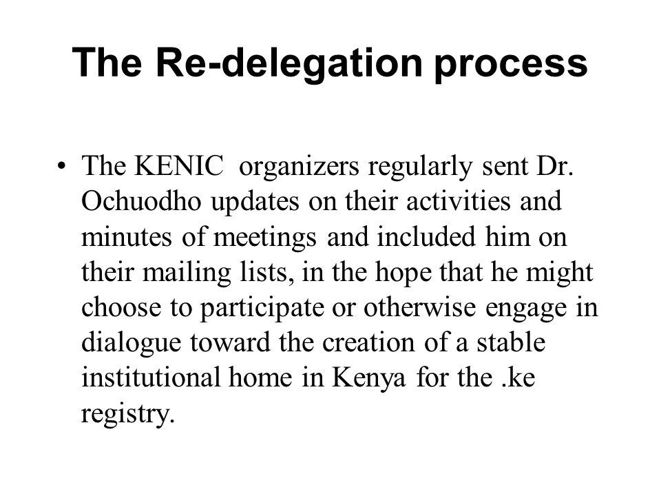 The Re-delegation process The KENIC organizers regularly sent Dr.