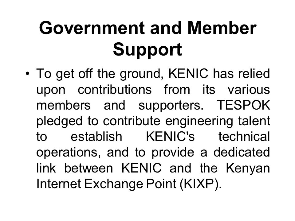 Government and Member Support To get off the ground, KENIC has relied upon contributions from its various members and supporters. TESPOK pledged to co