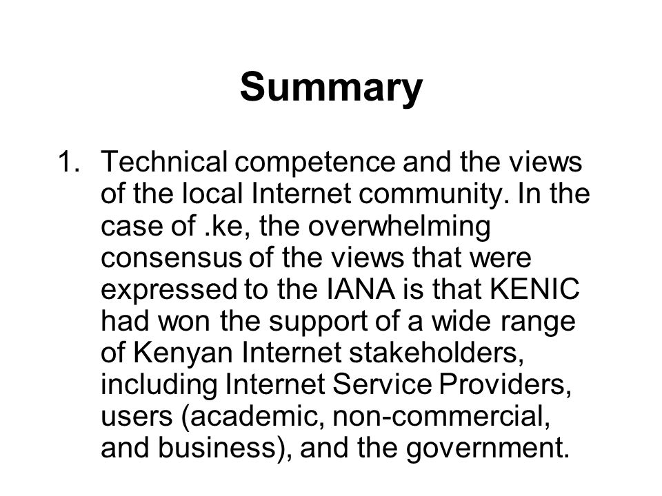 Summary 1.Technical competence and the views of the local Internet community. In the case of.ke, the overwhelming consensus of the views that were exp
