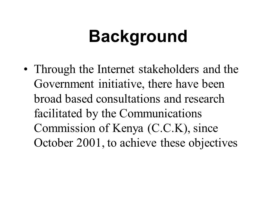 Background As a result of several meetings held and wide range consultations, the Kenya Network Information Center, KENIC was born and registered under the Kenyan laws as company limited by guarantee ( a not- for-profit entity) to manage the administration and technical operations of the Kenyan ccTLD.