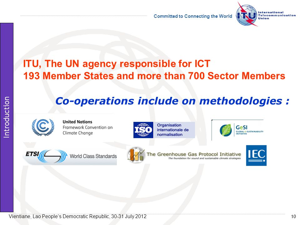Committed to Connecting the World Co-operations include on methodologies : ITU, The UN agency responsible for ICT 193 Member States and more than 700