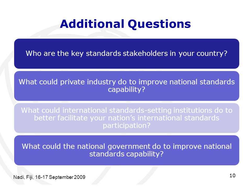 Additional Questions Nadi, Fiji, 16-17 September 2009 10 Who are the key standards stakeholders in your country.