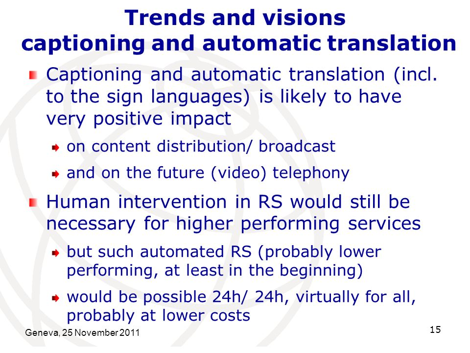 Geneva, 25 November 2011 15 Trends and visions captioning and automatic translation Captioning and automatic translation (incl.
