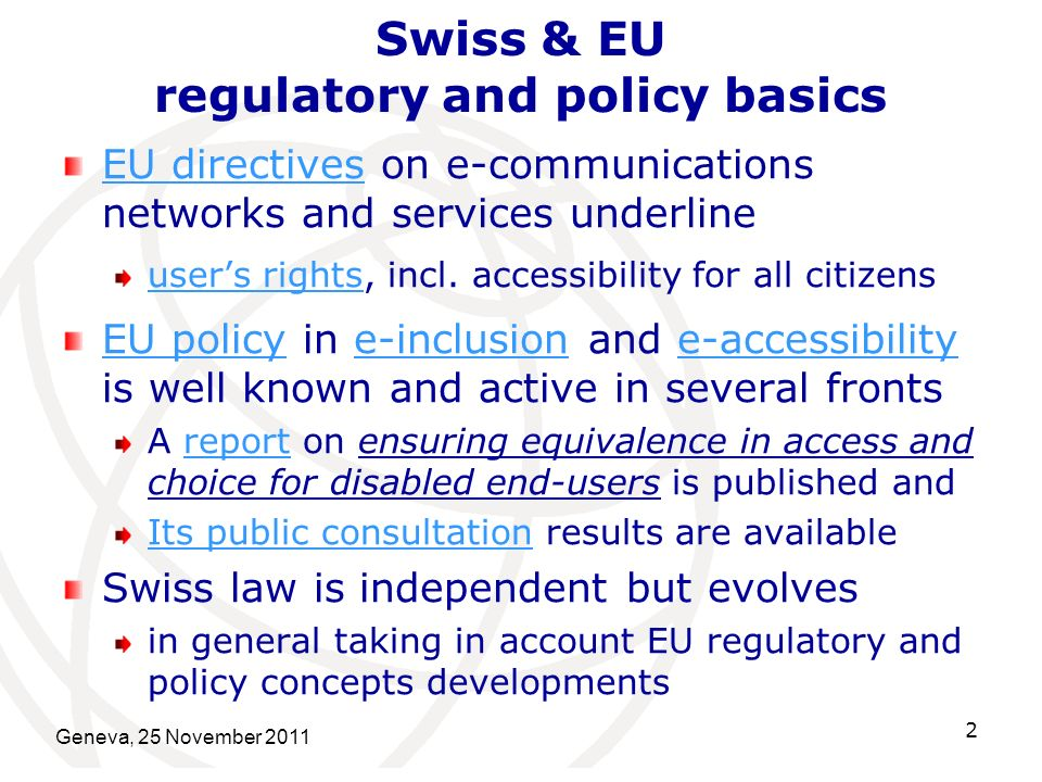 Geneva, 25 November 2011 2 Swiss & EU regulatory and policy basics EU directivesEU directives on e-communications networks and services underline users rightsusers rights, incl.