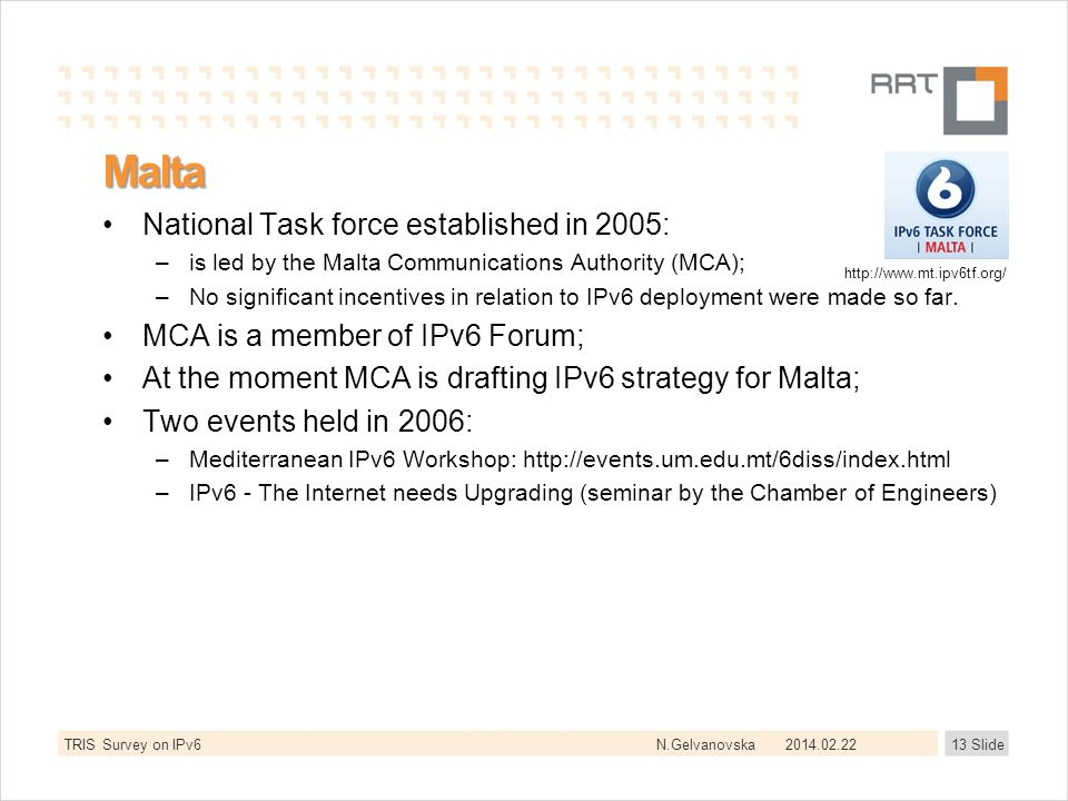 N.Gelvanovska Malta National Task force established in 2005: –is led by the Malta Communications Authority (MCA); –No significant incentives in relati