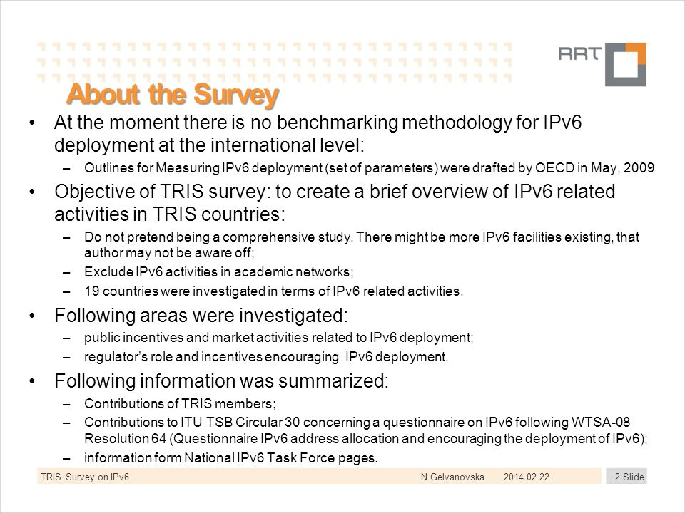N.Gelvanovska About the Survey At the moment there is no benchmarking methodology for IPv6 deployment at the international level: –Outlines for Measur