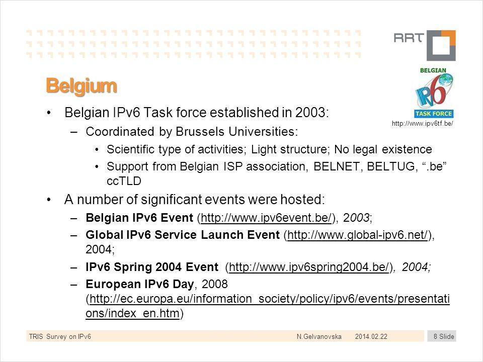 N.Gelvanovska Belgium Belgian IPv6 Task force established in 2003: –Coordinated by Brussels Universities: Scientific type of activities; Light structu