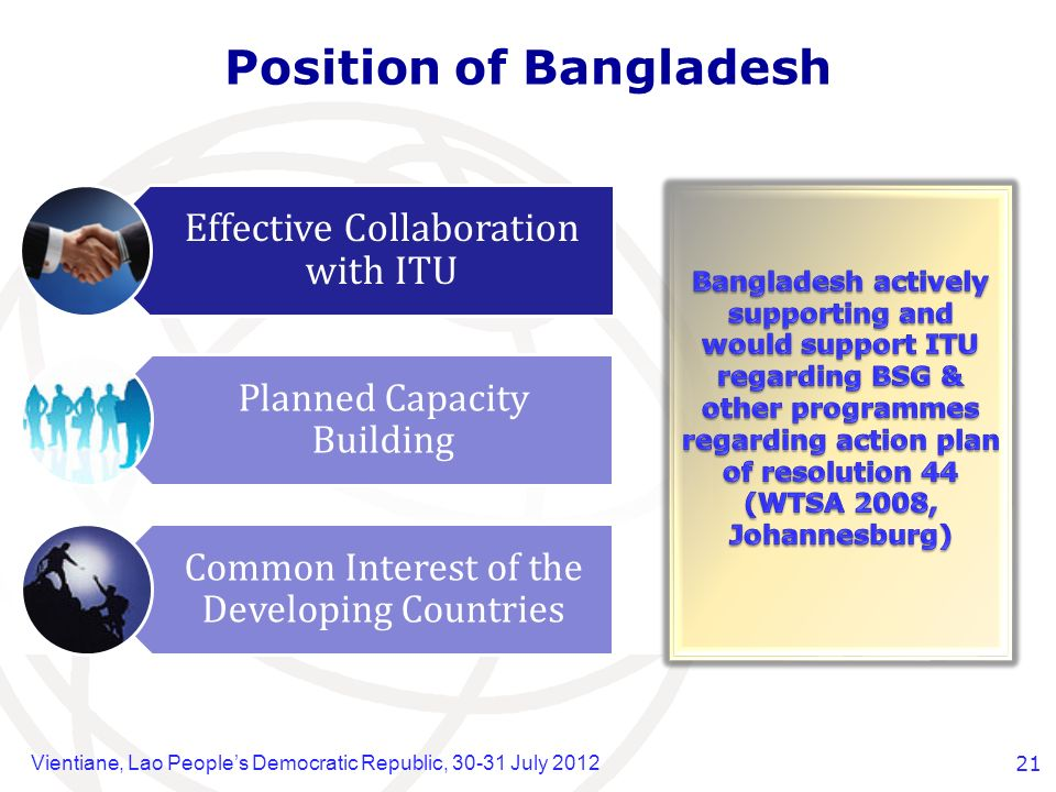 Position of Bangladesh Vientiane, Lao Peoples Democratic Republic, 30-31 July 201221 Effective Collaboration with ITU Planned Capacity Building Common