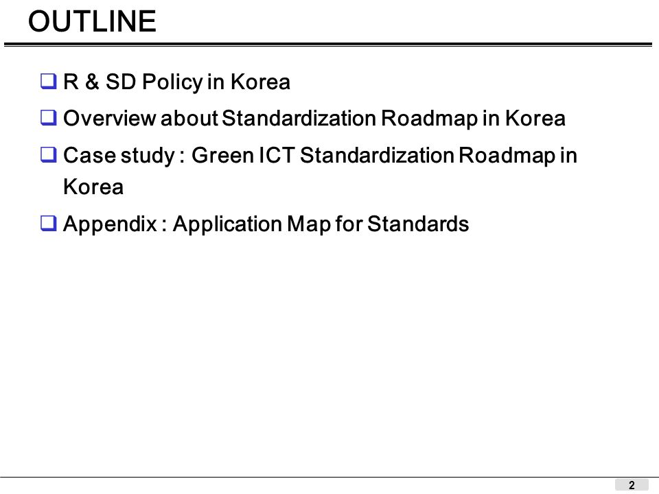 2 OUTLINE R & SD Policy in Korea Overview about Standardization Roadmap in Korea Case study : Green ICT Standardization Roadmap in Korea Appendix : Ap