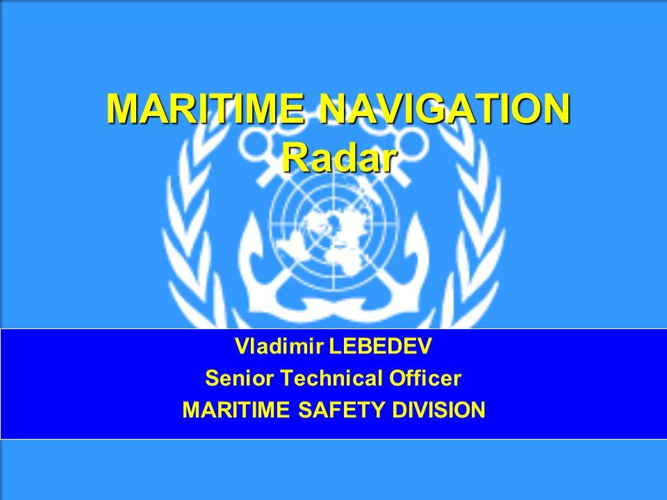 MARITIME NAVIGATION Radar Vladimir LEBEDEV Senior Technical Officer MARITIME SAFETY DIVISION