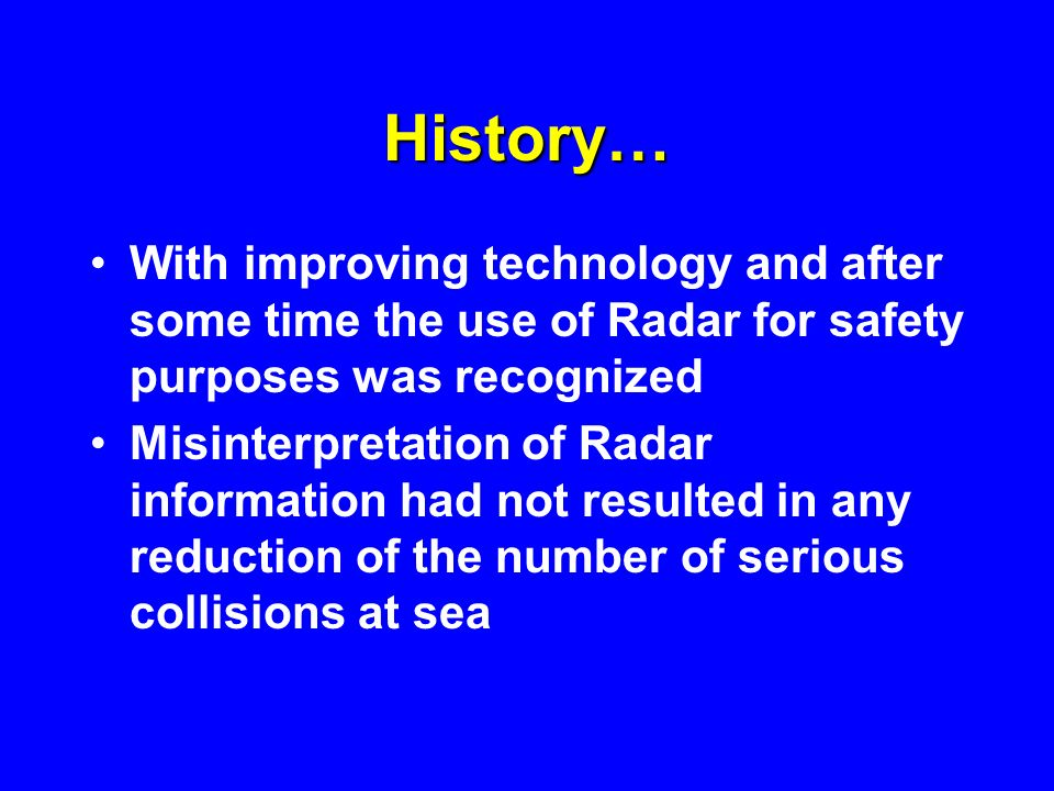 History… With improving technology and after some time the use of Radar for safety purposes was recognized Misinterpretation of Radar information had