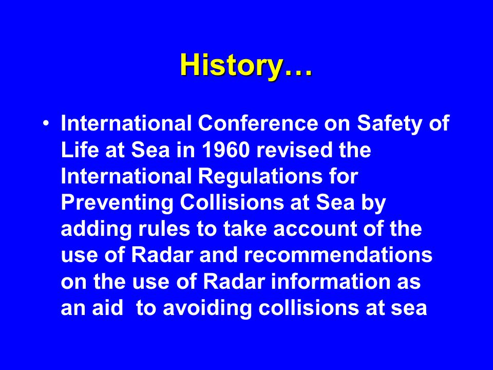 History… International Conference on Safety of Life at Sea in 1960 revised the International Regulations for Preventing Collisions at Sea by adding ru