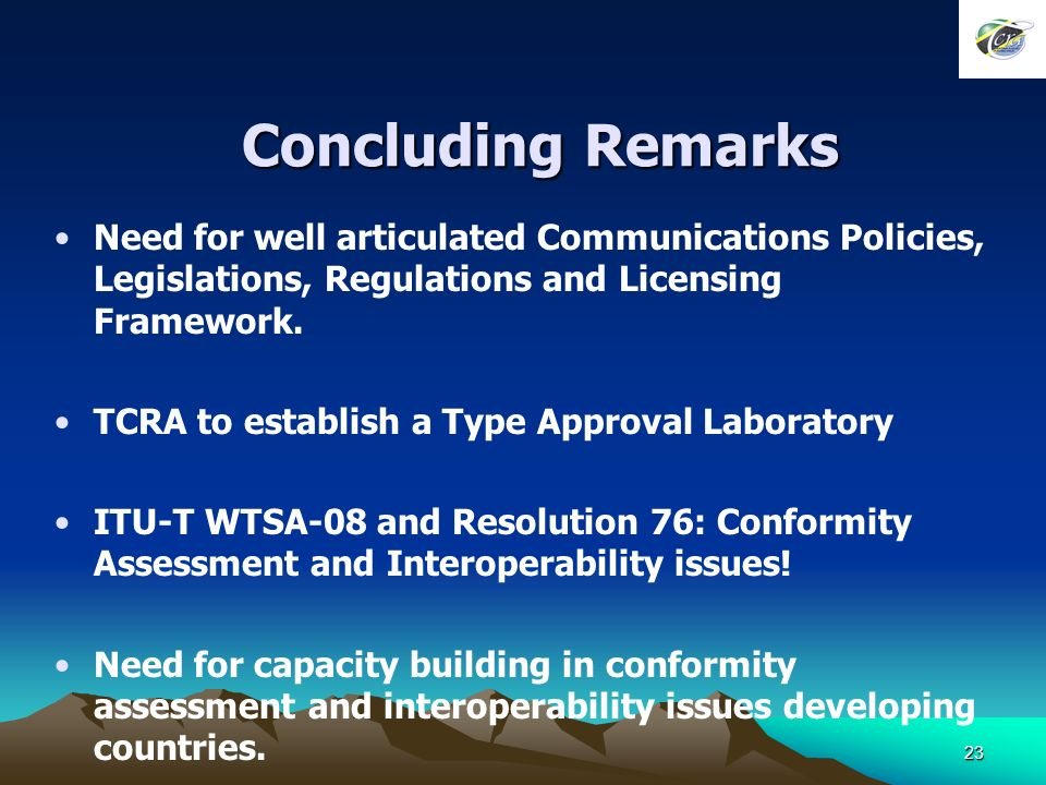 23 Concluding Remarks Need for well articulated Communications Policies, Legislations, Regulations and Licensing Framework.