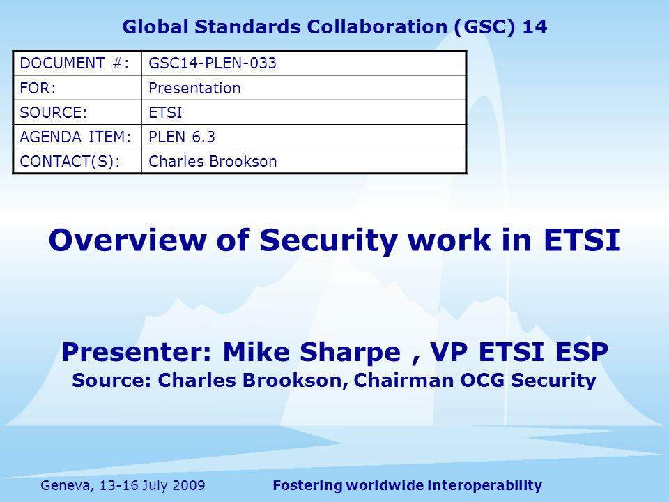 Fostering worldwide interoperabilityGeneva, 13-16 July 2009 Overview of Security work in ETSI Presenter: Mike Sharpe, VP ETSI ESP Source: Charles Broo