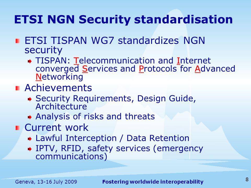 Fostering worldwide interoperability 8 Geneva, 13-16 July 2009 ETSI TISPAN WG7 standardizes NGN security TI SPA N TISPAN: Telecommunication and Intern
