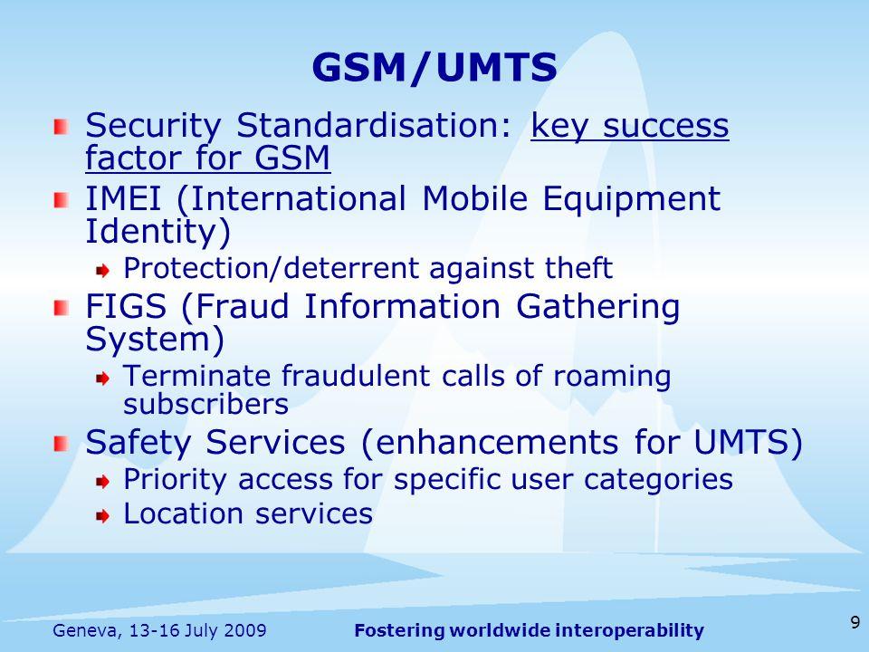 Fostering worldwide interoperability 9 Geneva, 13-16 July 2009 Security Standardisation: key success factor for GSM IMEI (International Mobile Equipme