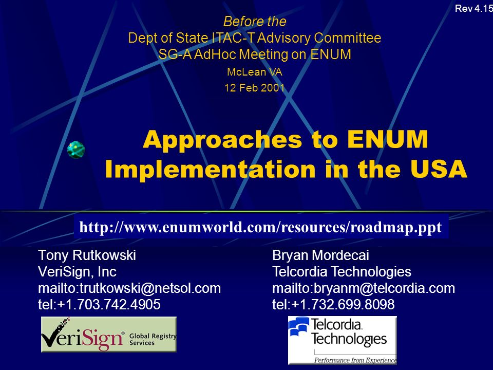 Approaches to ENUM Implementation in the USA Tony Rutkowski VeriSign, Inc mailto:trutkowski@netsol.com tel:+1.703.742.4905 Before the Dept of State IT