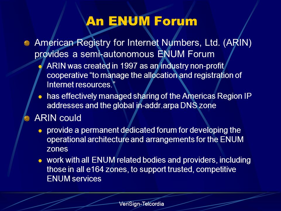 VeriSign-Telcordia An ENUM Forum American Registry for Internet Numbers, Ltd.