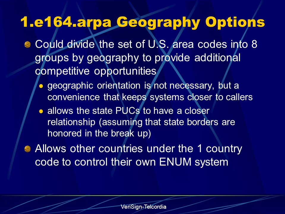 VeriSign-Telcordia 1.e164.arpa Geography Options Could divide the set of U.S.
