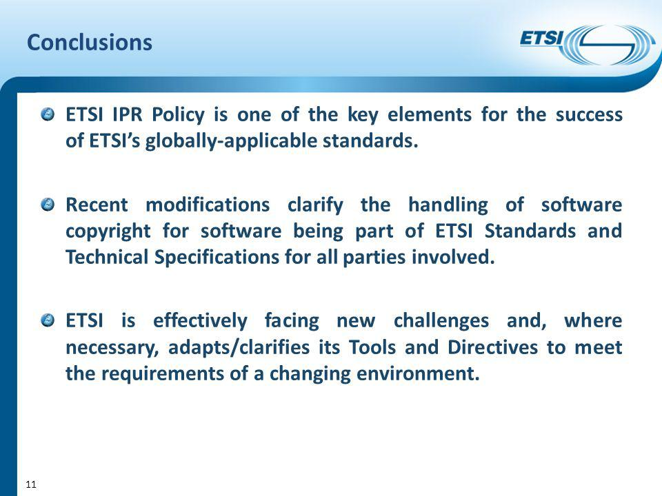 Conclusions ETSI IPR Policy is one of the key elements for the success of ETSIs globally-applicable standards.