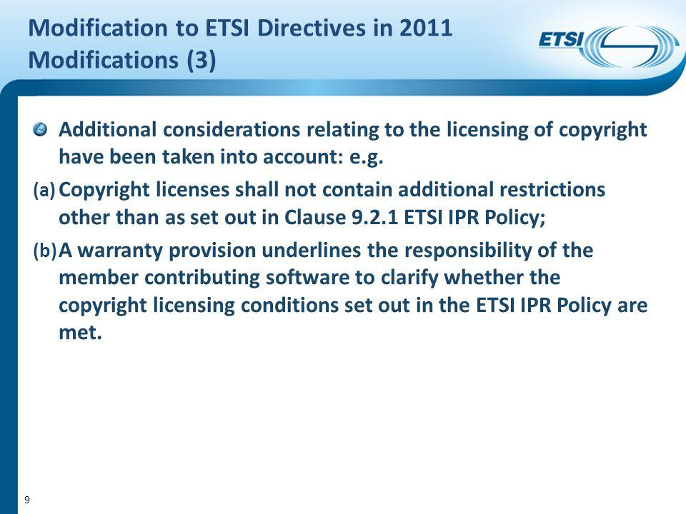 Modification to ETSI Directives in 2011 Modifications (3) Additional considerations relating to the licensing of copyright have been taken into account: e.g.