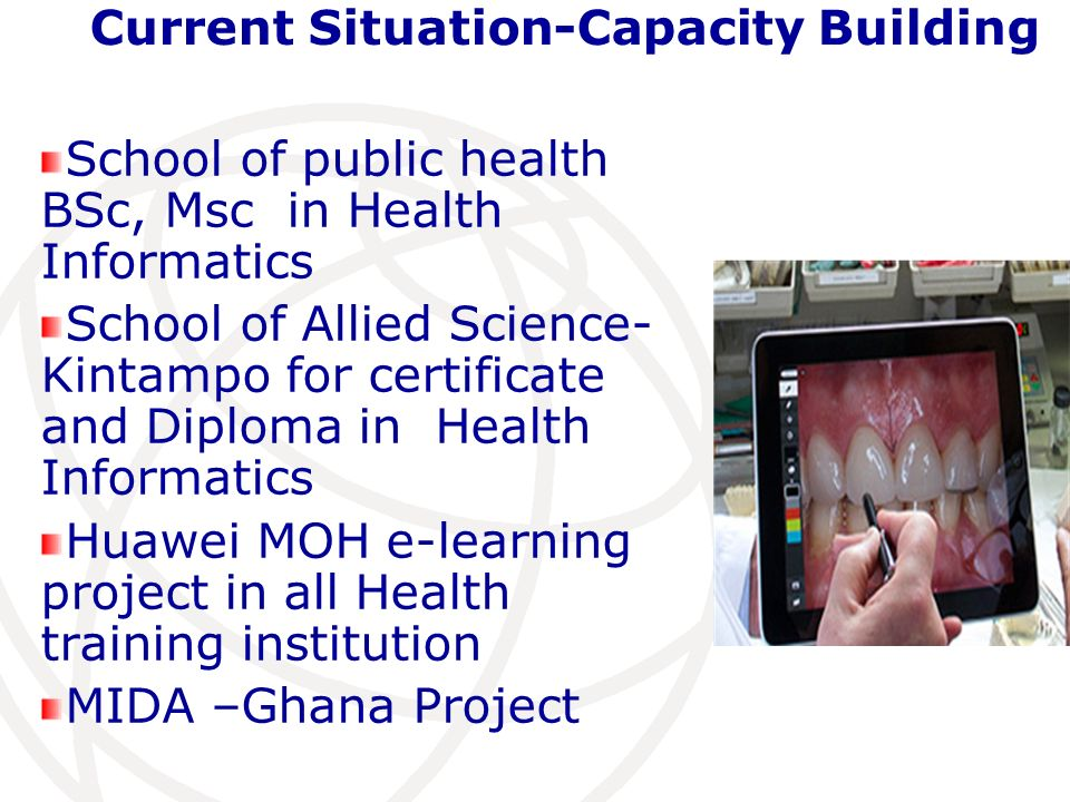 Current Situation-Capacity Building School of public health BSc, Msc in Health Informatics School of Allied Science- Kintampo for certificate and Dipl