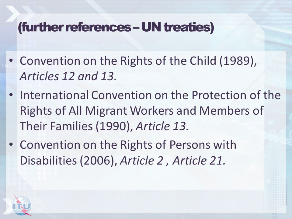 (further references – UN treaties) Convention on the Rights of the Child (1989), Articles 12 and 13. International Convention on the Protection of the