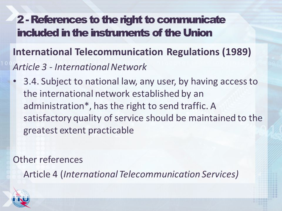 2 - References to the right to communicate included in the instruments of the Union International Telecommunication Regulations (1989) Article 3 - International Network 3.4.