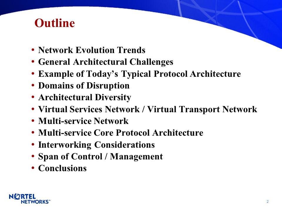 2 Outline Network Evolution Trends General Architectural Challenges Example of Todays Typical Protocol Architecture Domains of Disruption Architectural Diversity Virtual Services Network / Virtual Transport Network Multi-service Network Multi-service Core Protocol Architecture Interworking Considerations Span of Control / Management Conclusions