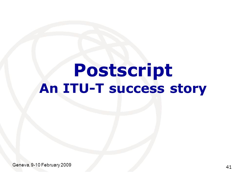 International Telecommunication Union Geneva, 9-10 February 2009 41 Postscript An ITU-T success story