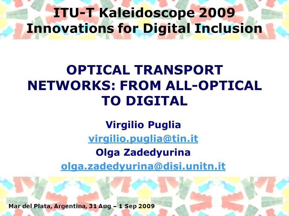 Mar del Plata, Argentina, 31 Aug – 1 Sep 2009 ITU-T Kaleidoscope 2009 Innovations for Digital Inclusion Virgilio Puglia virgilio.puglia@tin.it Olga Za