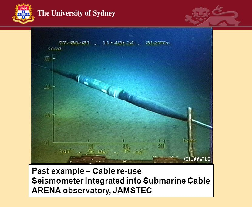 Past example – Cable re-use Seismometer Integrated into Submarine Cable ARENA observatory, JAMSTEC
