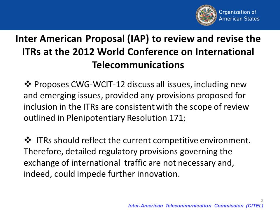 Inter-American Telecommunication Commission (CITEL) 2 Inter American Proposal (IAP) to review and revise the ITRs at the 2012 World Conference on Inte