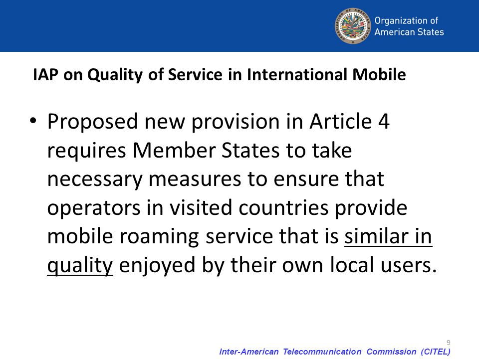 Inter-American Telecommunication Commission (CITEL) 9 IAP on Quality of Service in International Mobile Proposed new provision in Article 4 requires M