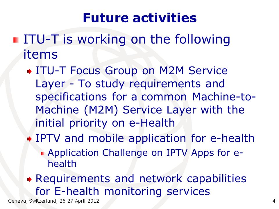 Contact details for further info Masahito Kawamori, masahito.masahito@ties.itu.int Links to general and/or specific web resources http://www.itu.int/en/ITU- T/studygroups/com16/ehealth/Pages/de fault.aspx Geneva, Switzerland, 26-27 April 20125