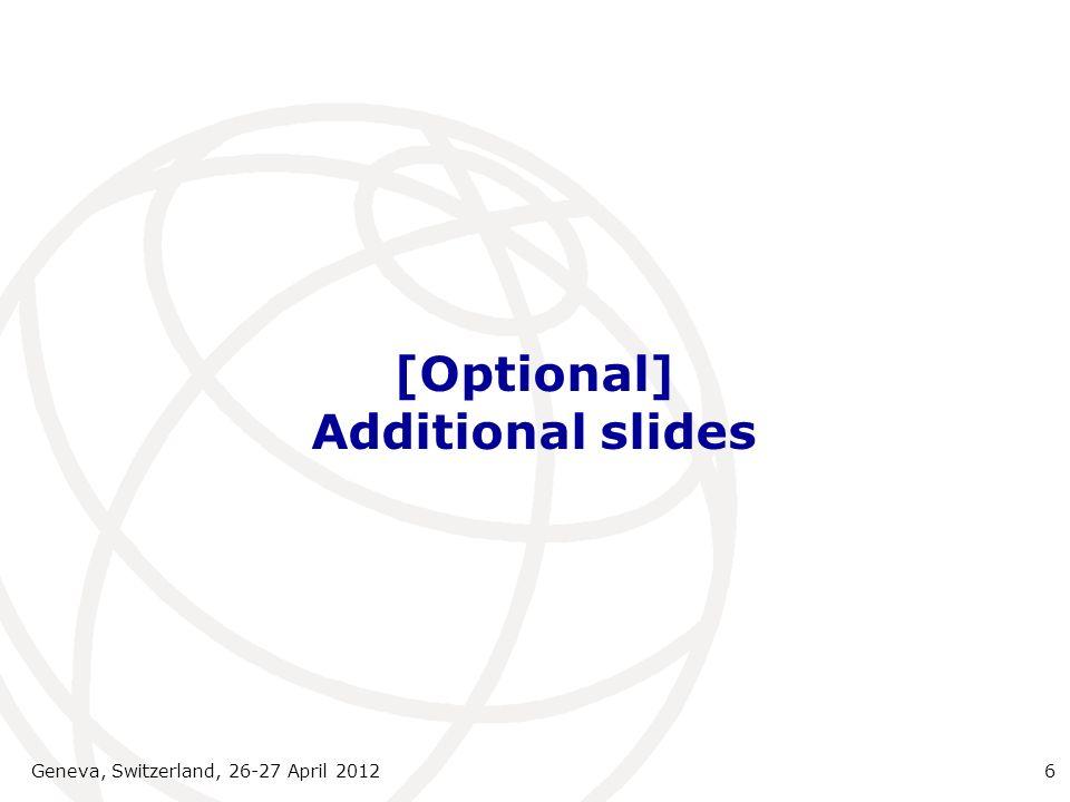 [Optional] Additional slides Geneva, Switzerland, 26-27 April 20126