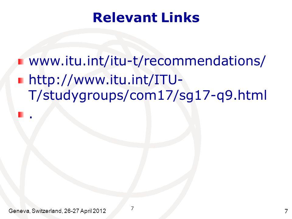 7 Relevant Links www.itu.int/itu-t/recommendations/ http://www.itu.int/ITU- T/studygroups/com17/sg17-q9.html. 7