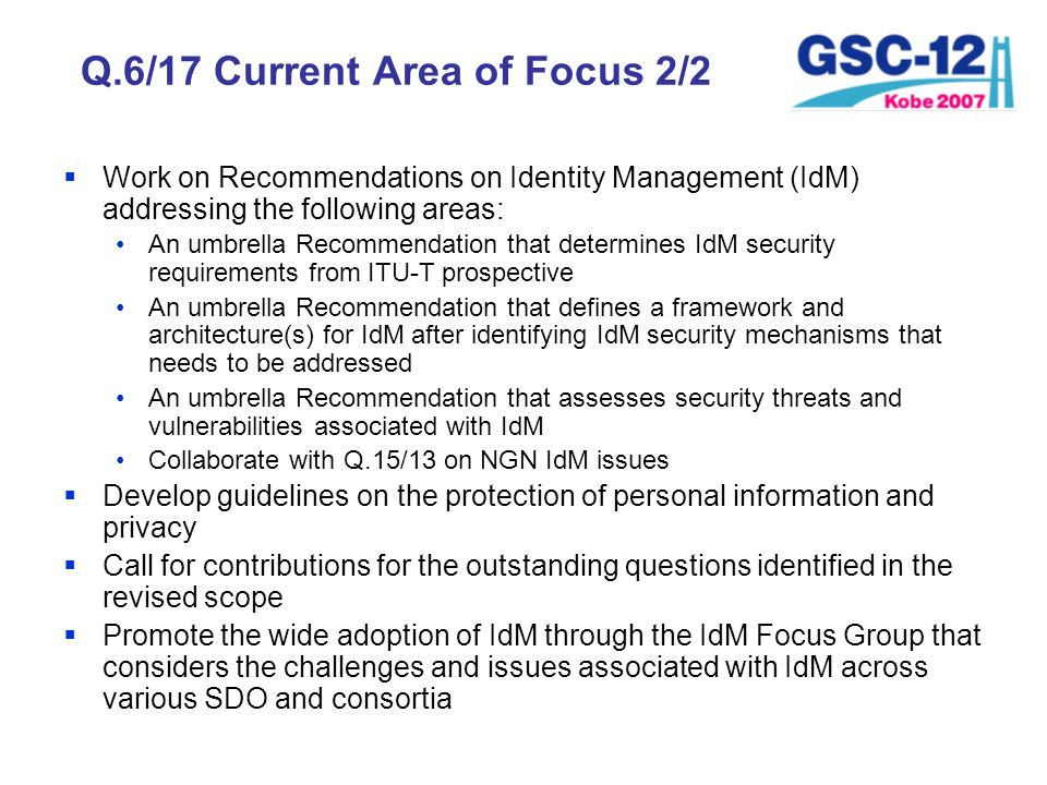 Q.6/17 Current Area of Focus 2/2 Work on Recommendations on Identity Management (IdM) addressing the following areas: An umbrella Recommendation that