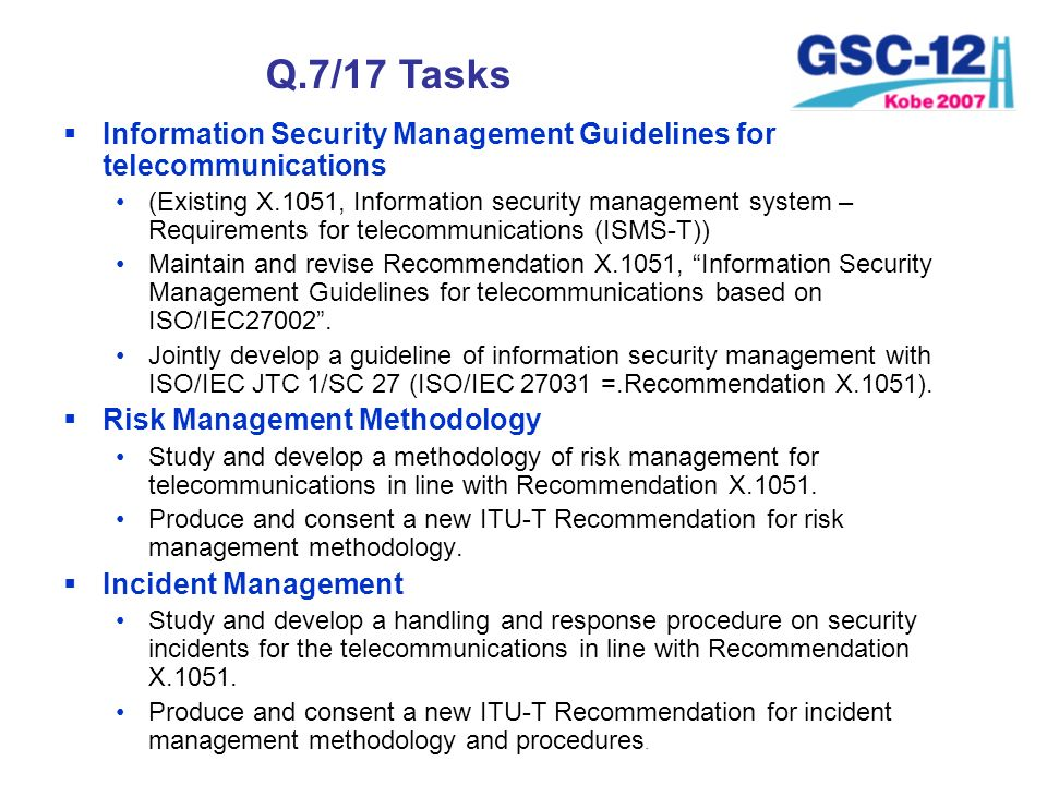 Q.7/17 Tasks Information Security Management Guidelines for telecommunications (Existing X.1051, Information security management system – Requirements