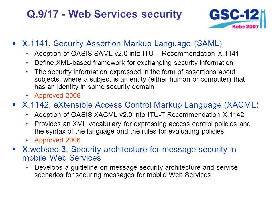 Q.9/17 - Web Services security X.1141, Security Assertion Markup Language (SAML) Adoption of OASIS SAML v2.0 into ITU-T Recommendation X.1141 Define X