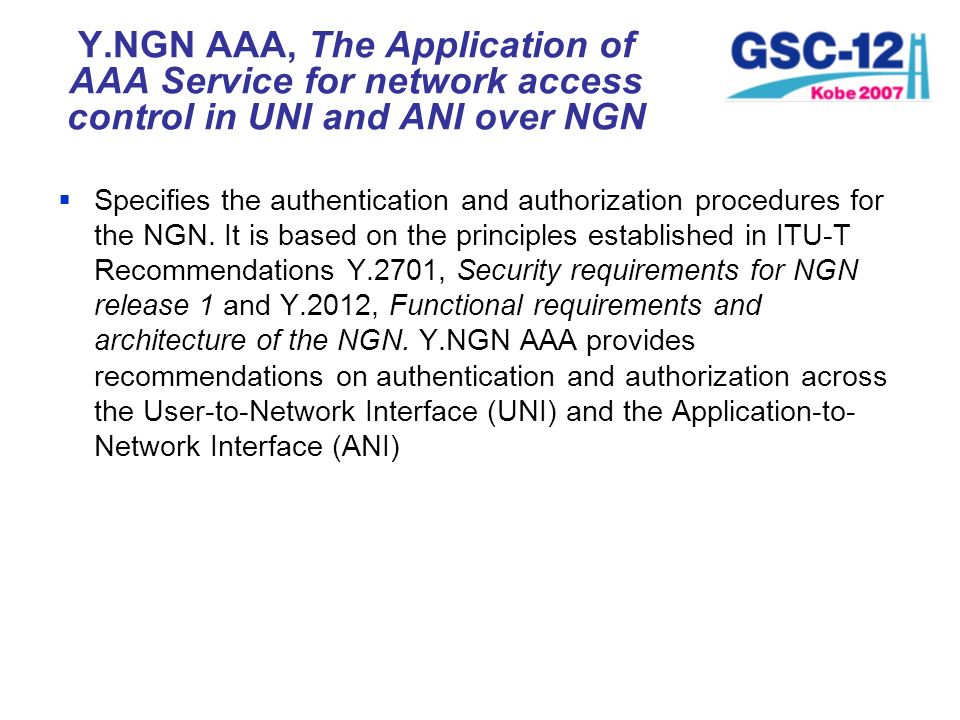 Y.NGN AAA, The Application of AAA Service for network access control in UNI and ANI over NGN Specifies the authentication and authorization procedures