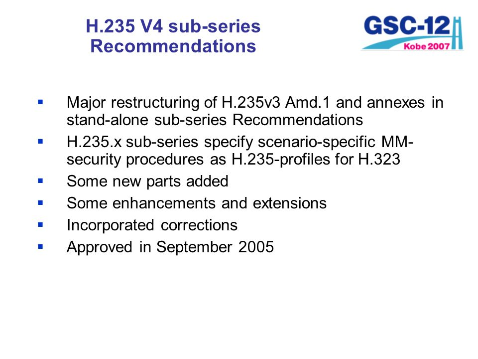 H.235 V4 sub-series Recommendations Major restructuring of H.235v3 Amd.1 and annexes in stand-alone sub-series Recommendations H.235.x sub-series spec