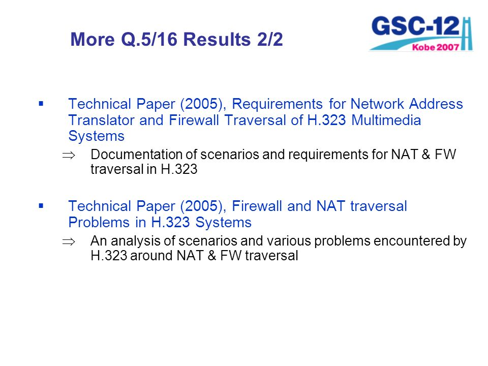 More Q.5/16 Results 2/2 Technical Paper (2005), Requirements for Network Address Translator and Firewall Traversal of H.323 Multimedia Systems Documen